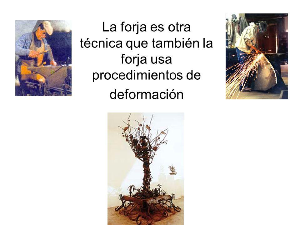 La forja es otra técnica que también la forja usa procedimientos de deformación