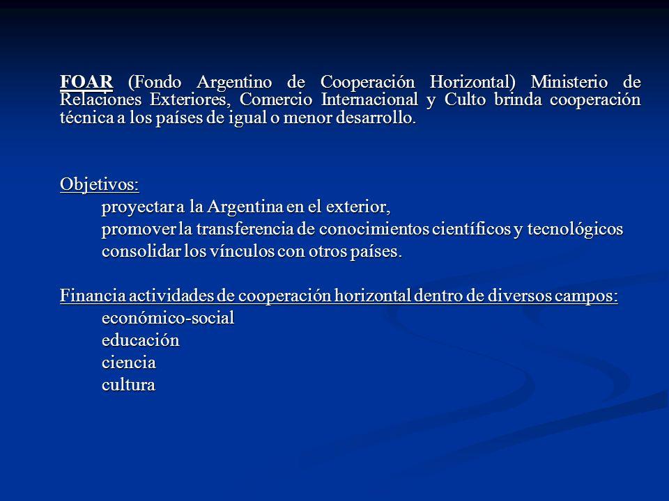 FOAR (Fondo Argentino de Cooperación Horizontal) Ministerio de Relaciones Exteriores, Comercio Internacional y Culto brinda cooperación técnica a los países de igual o menor desarrollo.
