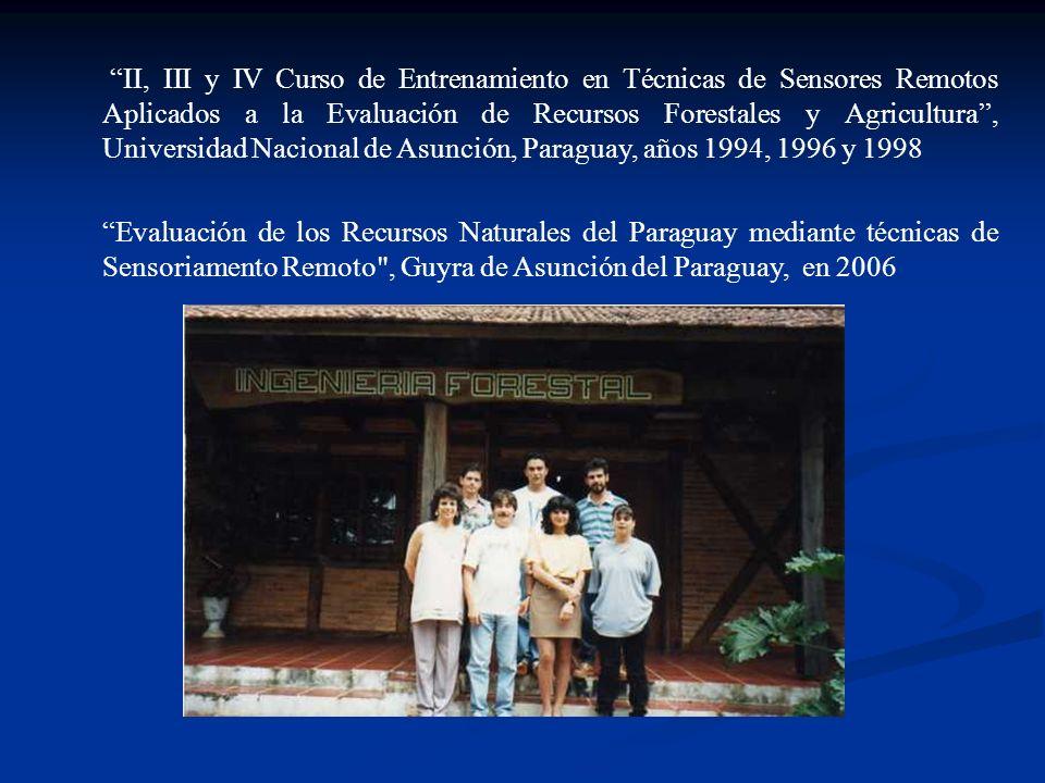 II, III y IV Curso de Entrenamiento en Técnicas de Sensores Remotos Aplicados a la Evaluación de Recursos Forestales y Agricultura , Universidad Nacional de Asunción, Paraguay, años 1994, 1996 y 1998