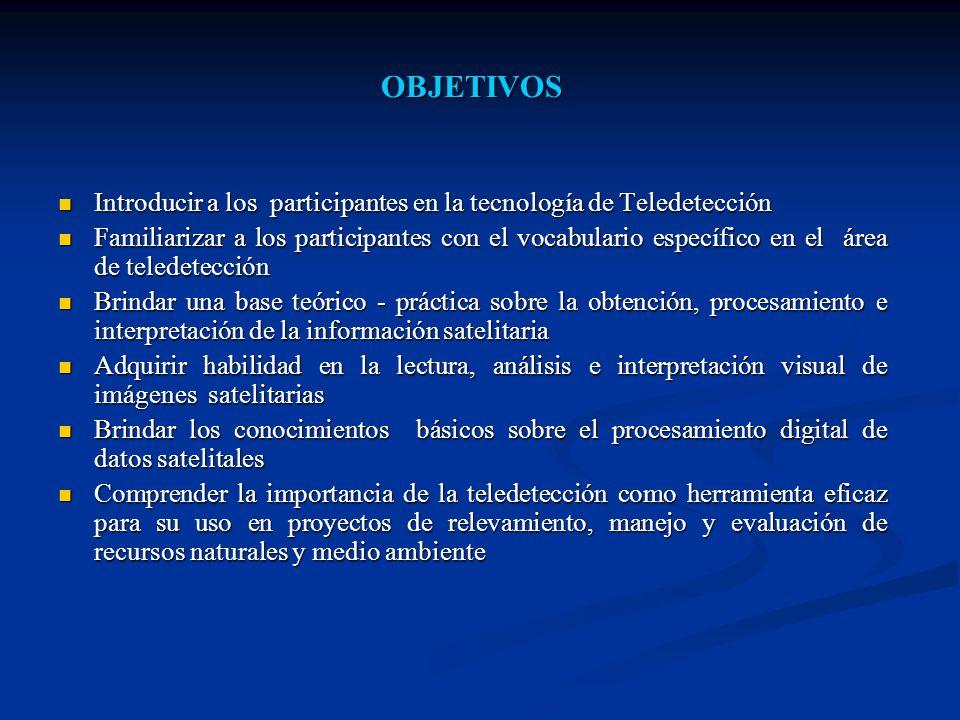 OBJETIVOS Introducir a los participantes en la tecnología de Teledetección.