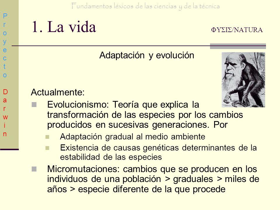 1. La vida ΦΥΣΙΣ/NATURA Adaptación y evolución Actualmente: