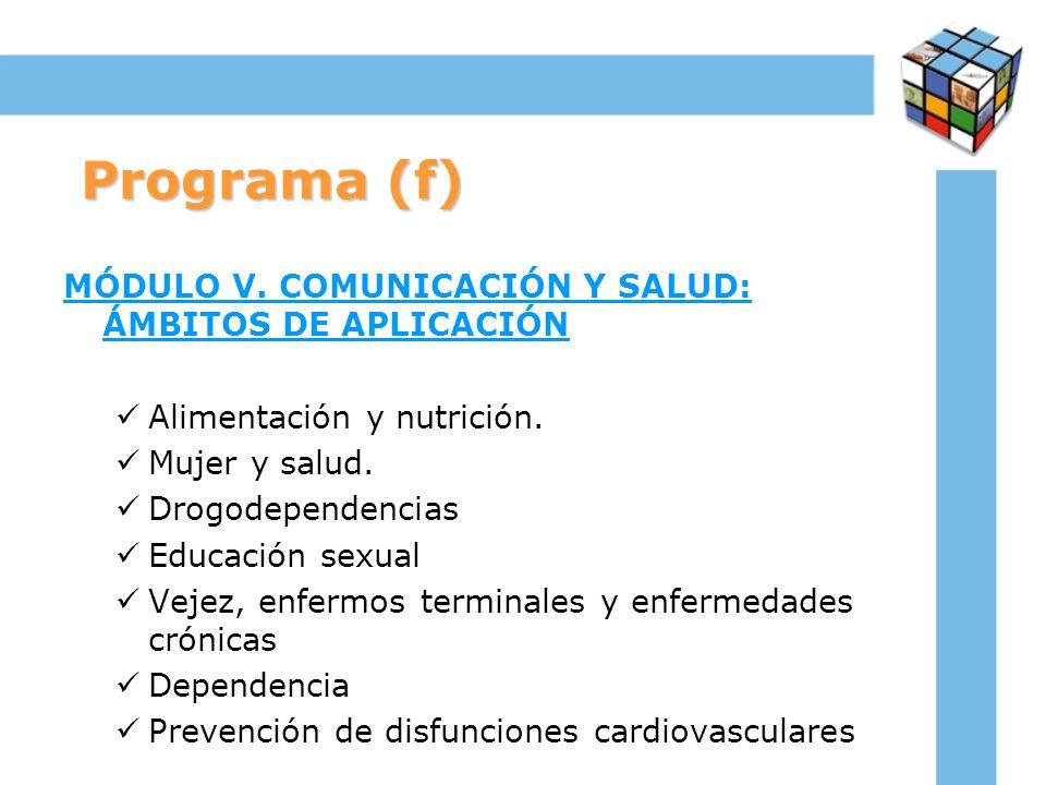 Programa (f) MÓDULO V. COMUNICACIÓN Y SALUD: ÁMBITOS DE APLICACIÓN