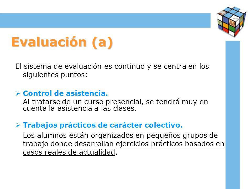 Evaluación (a) El sistema de evaluación es continuo y se centra en los siguientes puntos: Control de asistencia.