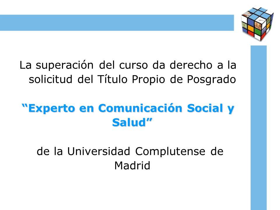 La superación del curso da derecho a la solicitud del Título Propio de Posgrado Experto en Comunicación Social y Salud de la Universidad Complutense de Madrid