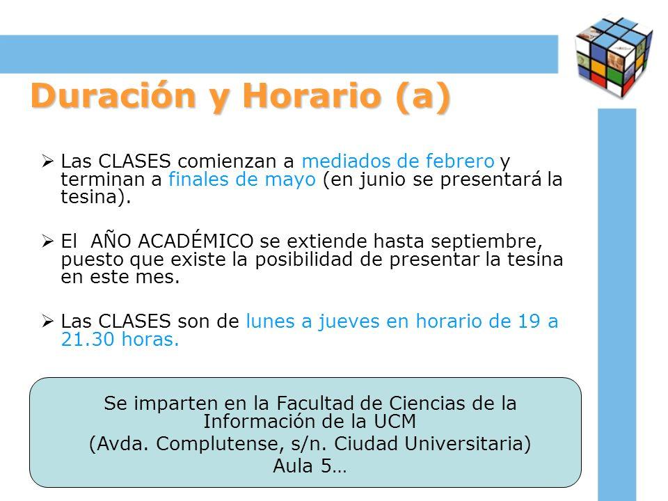 Duración y Horario (a) Las CLASES comienzan a mediados de febrero y terminan a finales de mayo (en junio se presentará la tesina).
