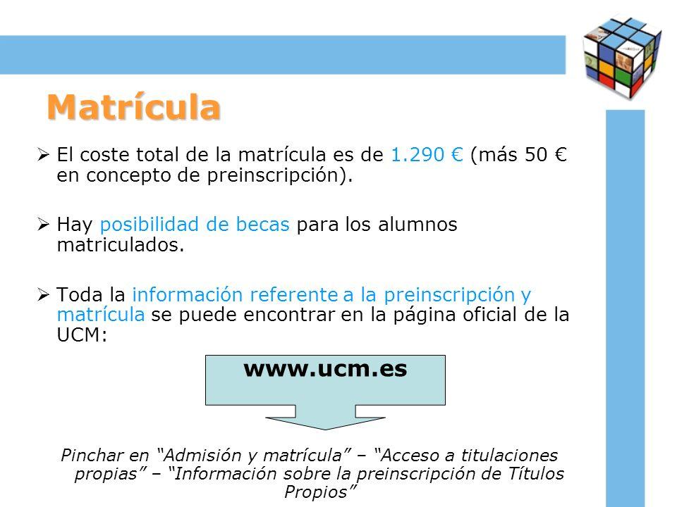 Matrícula El coste total de la matrícula es de 1.290 € (más 50 € en concepto de preinscripción).