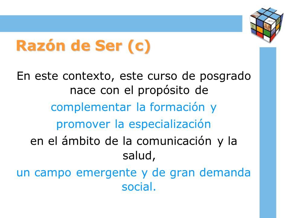 Razón de Ser (c) En este contexto, este curso de posgrado nace con el propósito de. complementar la formación y.