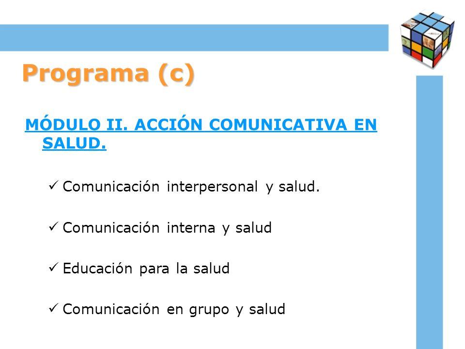 Programa (c) MÓDULO II. ACCIÓN COMUNICATIVA EN SALUD.