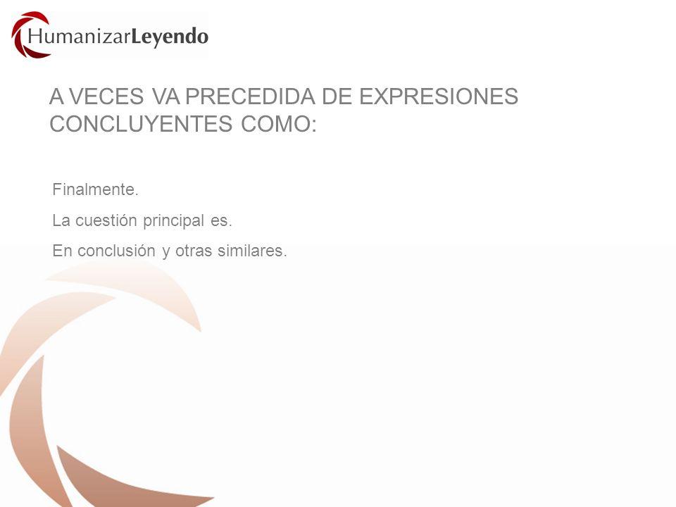 A VECES VA PRECEDIDA DE EXPRESIONES CONCLUYENTES COMO: