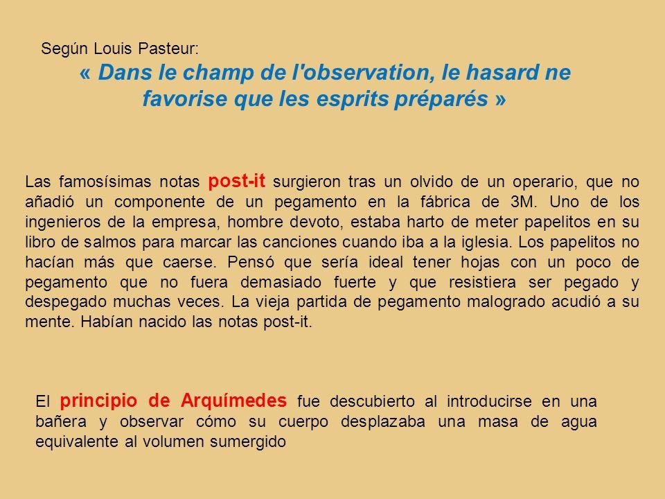 Según Louis Pasteur: « Dans le champ de l observation, le hasard ne favorise que les esprits préparés »