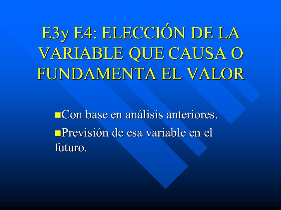 E3y E4: ELECCIÓN DE LA VARIABLE QUE CAUSA O FUNDAMENTA EL VALOR