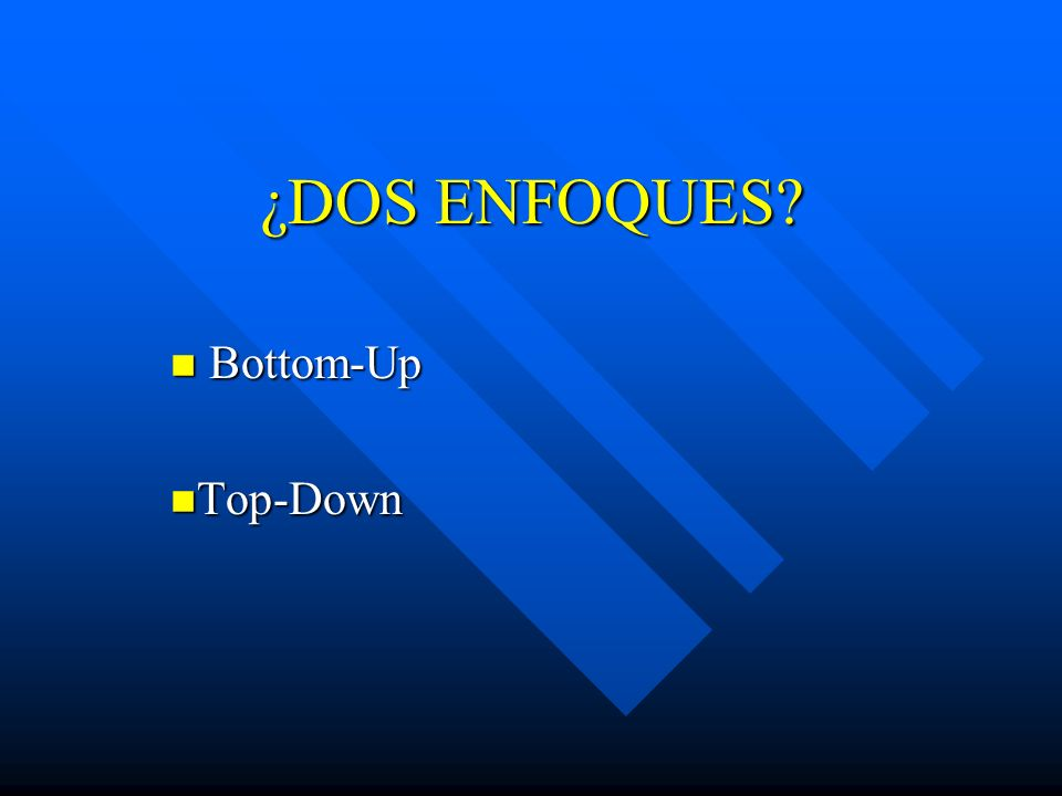 ¿DOS ENFOQUES Bottom-Up Top-Down