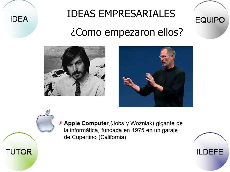 IDEAS EMPRESARIALES ¿Como empezaron ellos