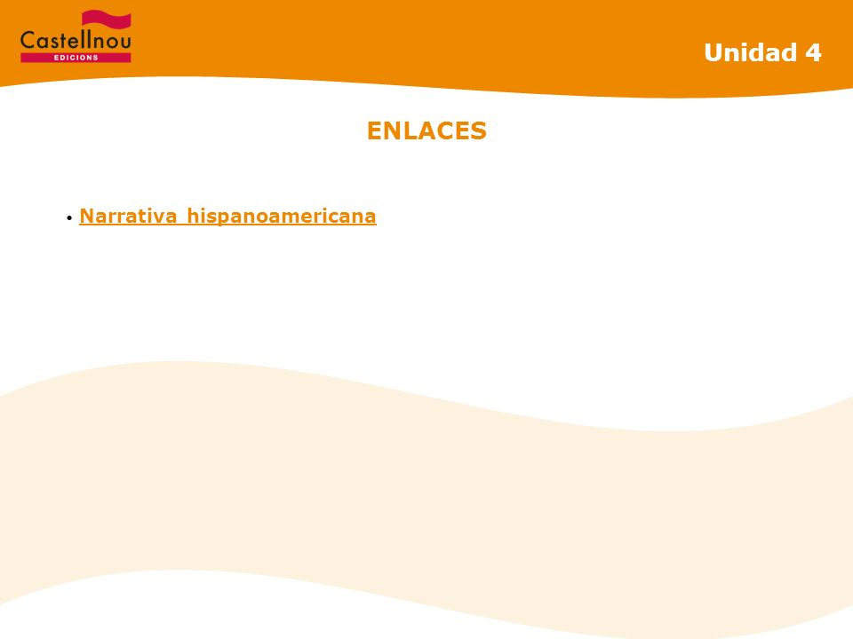 Unidad 4 ENLACES Narrativa hispanoamericana