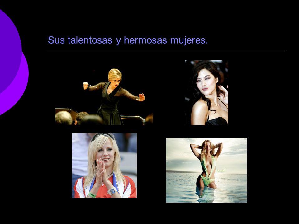 Sus talentosas y hermosas mujeres.