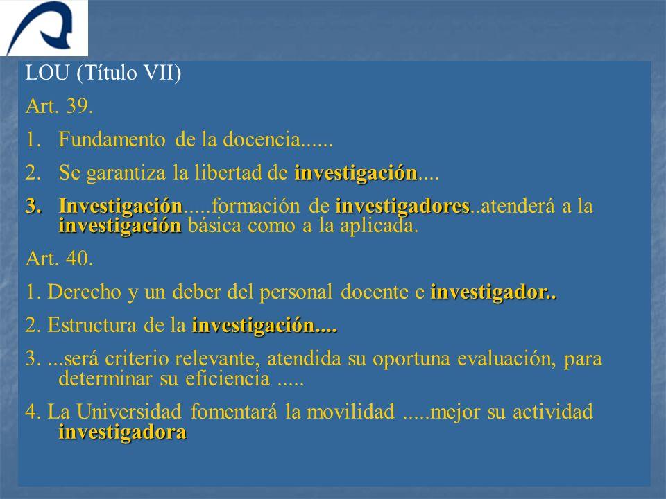 LOU (Título VII)Art. 39. Fundamento de la docencia...... Se garantiza la libertad de investigación....