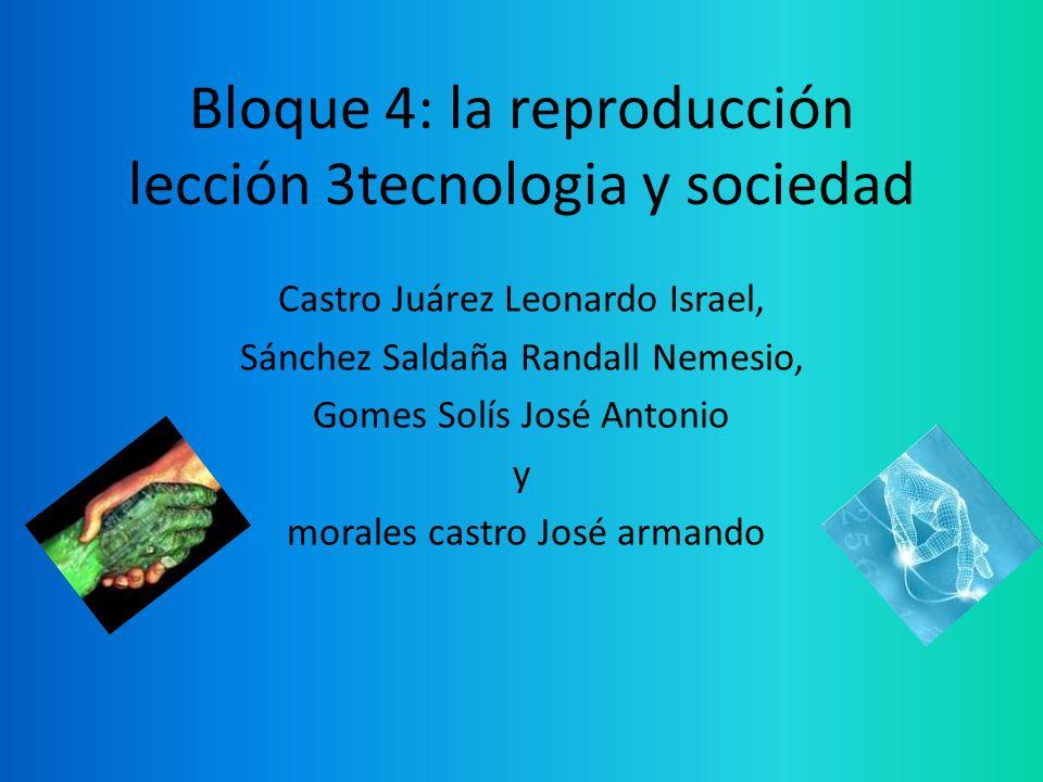 Bloque 4: la reproducción lección 3tecnologia y sociedad