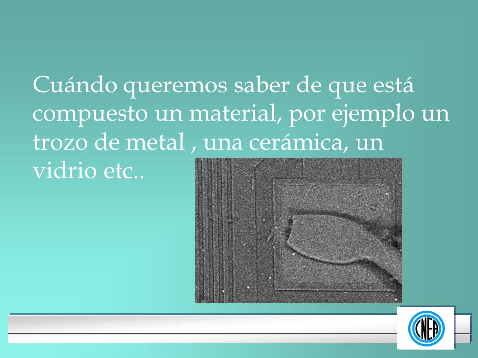 Cuándo queremos saber de que está compuesto un material, por ejemplo un trozo de metal , una cerámica, un vidrio etc..