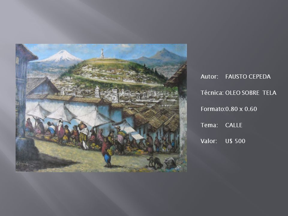 Autor: FAUSTO CEPEDA Técnica: OLEO SOBRE TELA Formato: 0.80 x 0.60 Tema: CALLE Valor: U$ 500