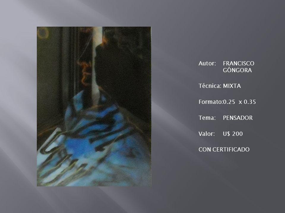 Autor: FRANCISCO GÓNGORA Técnica: MIXTA Formato: 0. 25 x 0