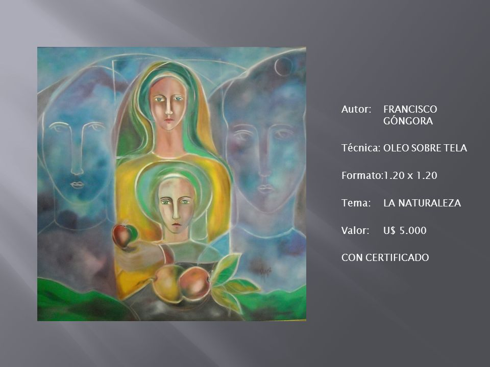 Autor: FRANCISCO GÓNGORA Técnica: OLEO SOBRE TELA Formato: 1. 20 x 1