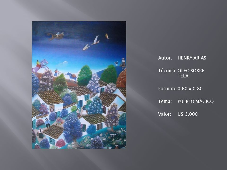 Autor: HENRY ARIAS Técnica: OLEO SOBRE TELA Formato: 0. 60 x 0