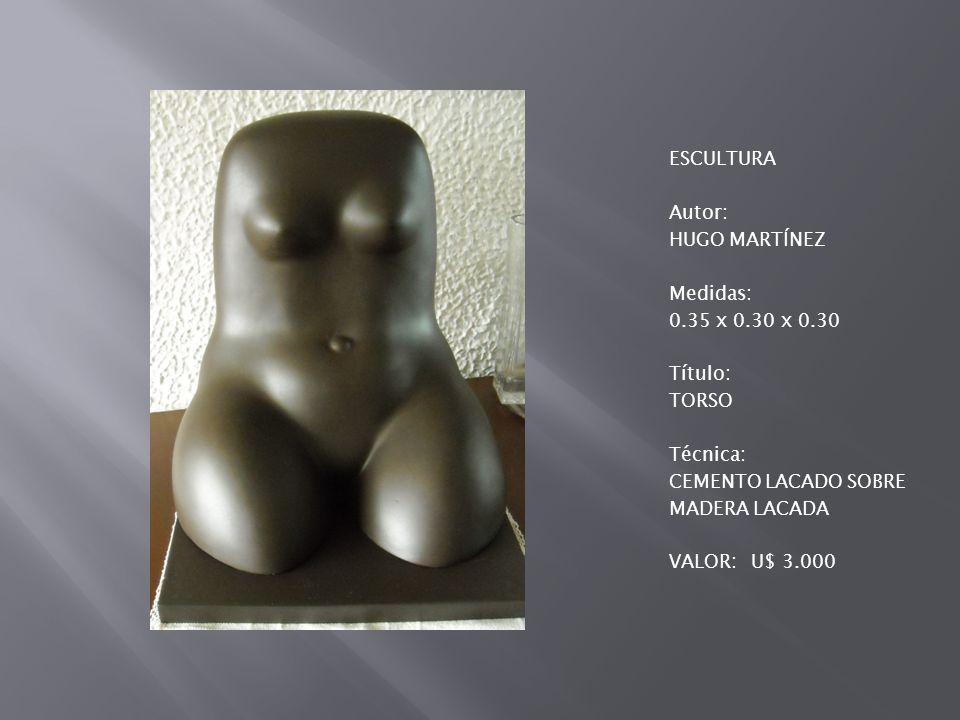 ESCULTURA Autor: HUGO MARTÍNEZ Medidas: 0. 35 x 0. 30 x 0
