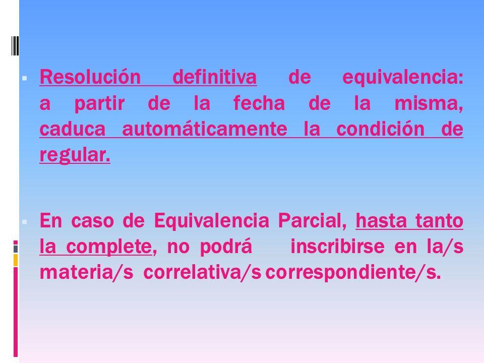 Resolución definitiva de equivalencia: a partir de la fecha de la misma, caduca automáticamente la condición de regular.