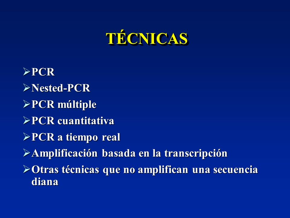 TÉCNICAS PCR Nested-PCR PCR múltiple PCR cuantitativa