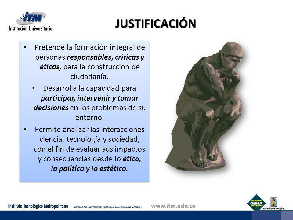 JUSTIFICACIÓN Pretende la formación integral de personas responsables, críticas y éticas, para la construcción de ciudadanía.