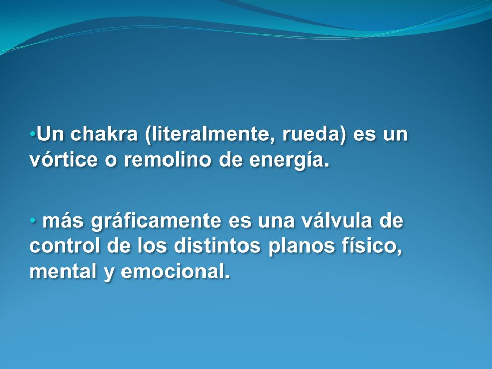 Un chakra (literalmente, rueda) es un vórtice o remolino de energía.