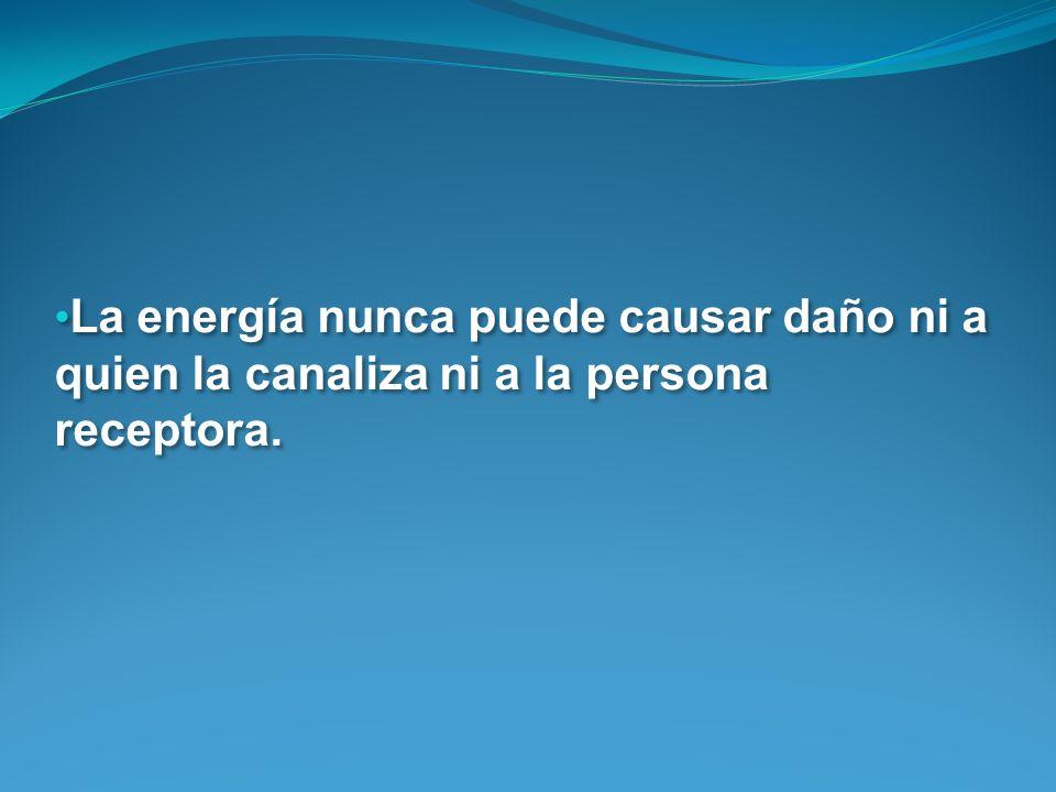 La energía nunca puede causar daño ni a quien la canaliza ni a la persona receptora.