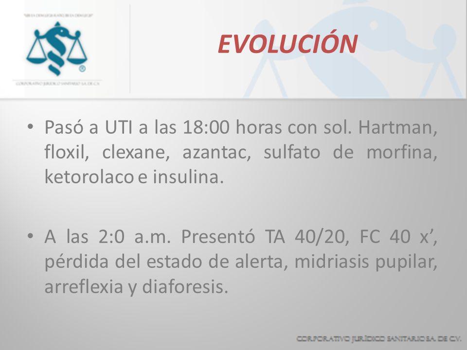EVOLUCIÓN Pasó a UTI a las 18:00 horas con sol. Hartman, floxil, clexane, azantac, sulfato de morfina, ketorolaco e insulina.