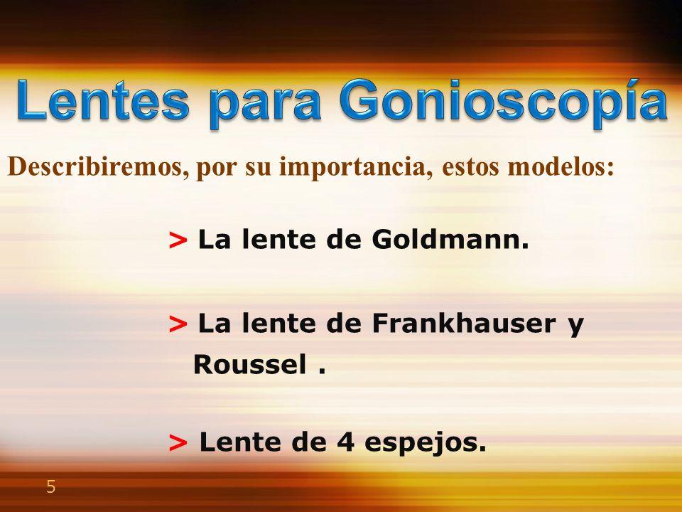 Lente de Goldmann Está constituida por una lente de contacto que anula la curvatura corneana, y va provista de un.