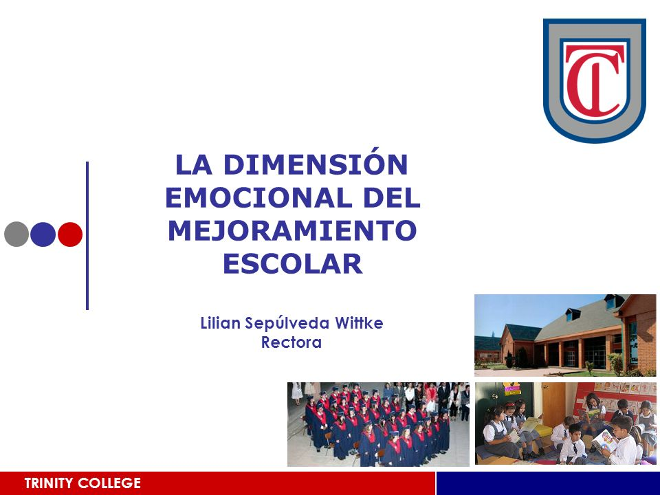 LA DIMENSIÓN EMOCIONAL DEL MEJORAMIENTO ESCOLAR Lilian Sepúlveda Wittke Rectora
