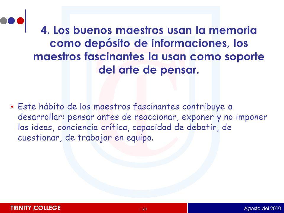 4. Los buenos maestros usan la memoria como depósito de informaciones, los maestros fascinantes la usan como soporte del arte de pensar.