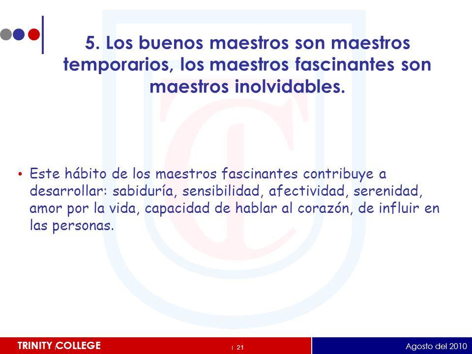 5. Los buenos maestros son maestros temporarios, los maestros fascinantes son maestros inolvidables.