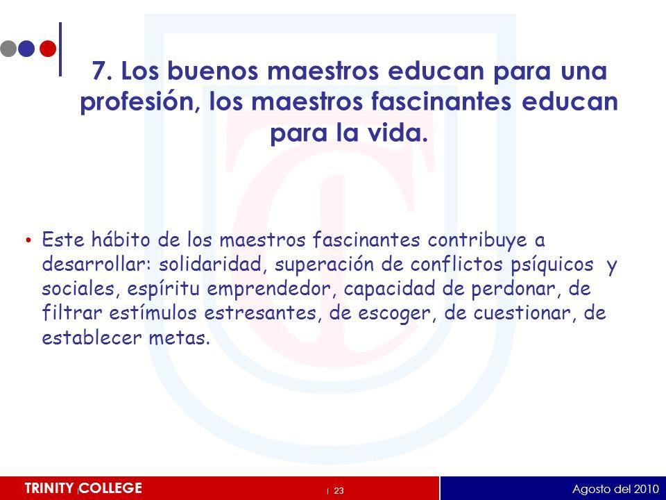 7. Los buenos maestros educan para una profesión, los maestros fascinantes educan para la vida.