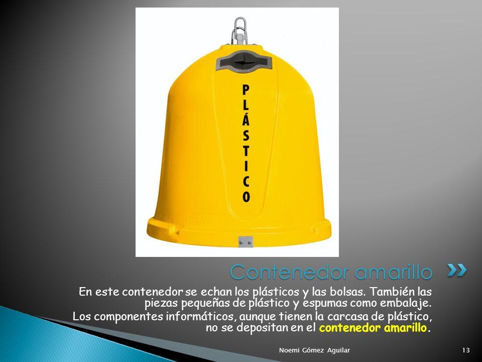 Contenedor amarillo En este contenedor se echan los plásticos y las bolsas. También las piezas pequeñas de plástico y espumas como embalaje.