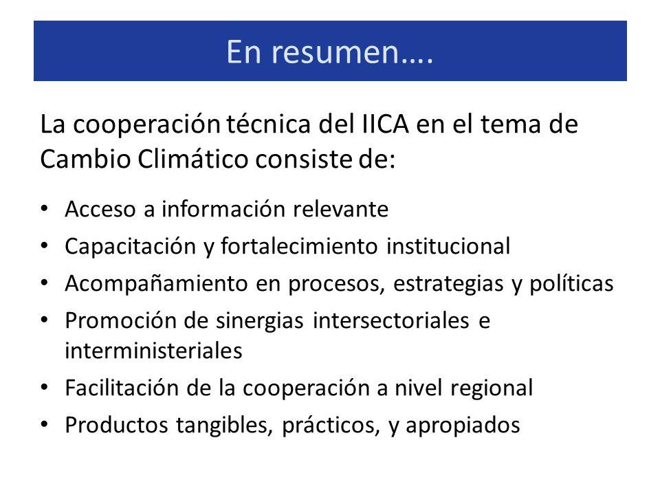 En resumen…. La cooperación técnica del IICA en el tema de Cambio Climático consiste de: Acceso a información relevante.