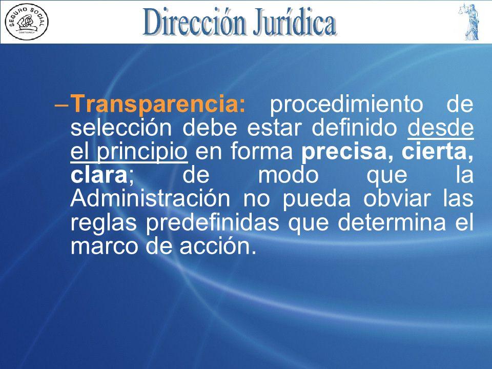 Transparencia: procedimiento de selección debe estar definido desde el principio en forma precisa, cierta, clara; de modo que la Administración no pueda obviar las reglas predefinidas que determina el marco de acción.