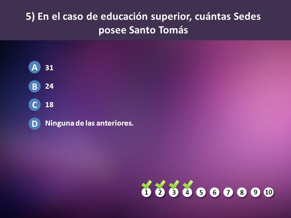 5) En el caso de educación superior, cuántas Sedes posee Santo Tomás