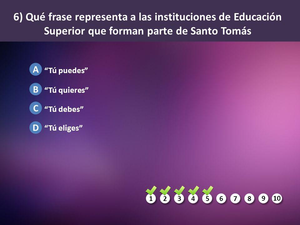 6) Qué frase representa a las instituciones de Educación Superior que forman parte de Santo Tomás