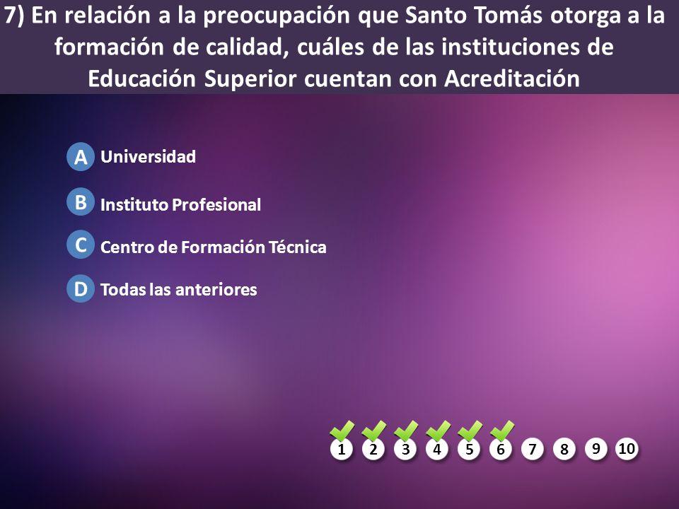 7) En relación a la preocupación que Santo Tomás otorga a la formación de calidad, cuáles de las instituciones de Educación Superior cuentan con Acreditación