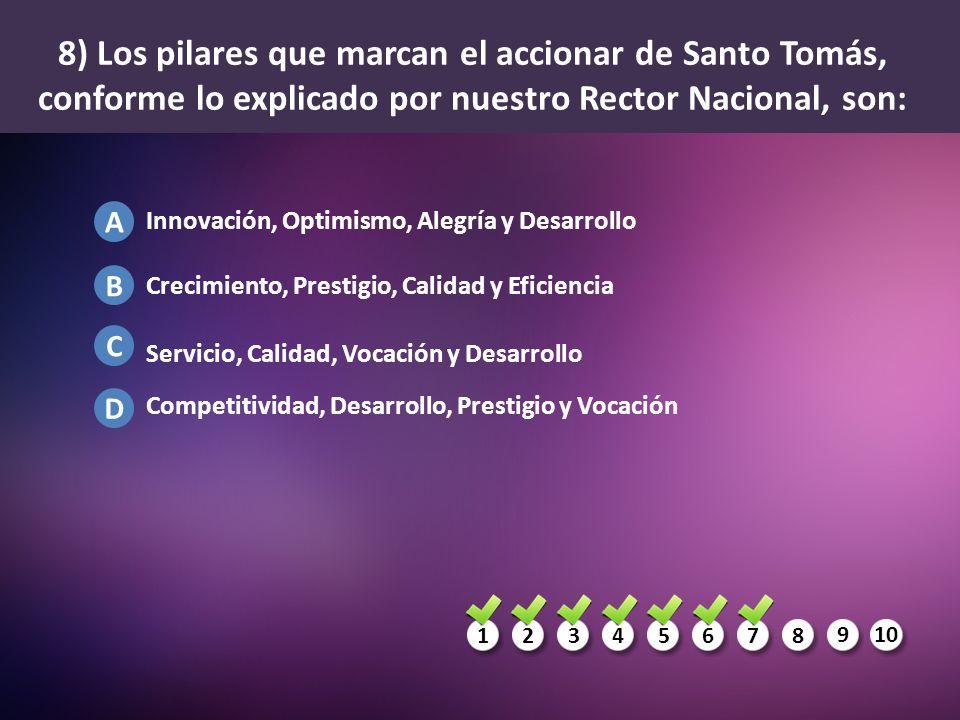 8) Los pilares que marcan el accionar de Santo Tomás, conforme lo explicado por nuestro Rector Nacional, son: