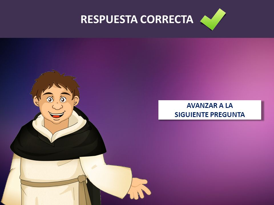 RESPUESTA CORRECTA AVANZAR A LA SIGUIENTE PREGUNTA