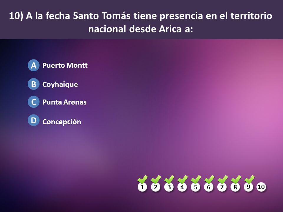 10) A la fecha Santo Tomás tiene presencia en el territorio nacional desde Arica a: