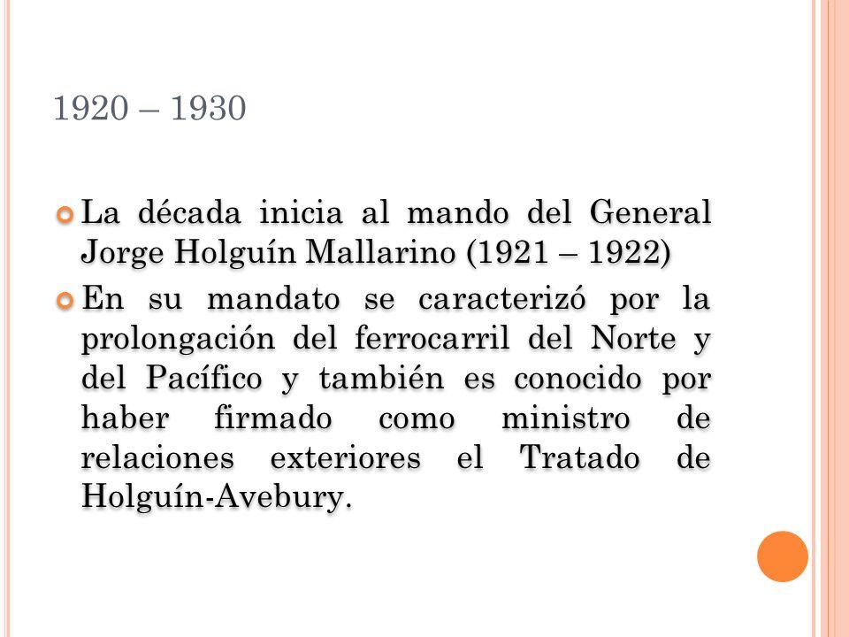 1920 – 1930 La década inicia al mando del General Jorge Holguín Mallarino (1921 – 1922)