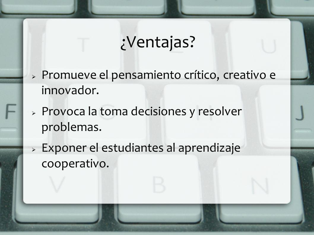 ¿Ventajas Promueve el pensamiento crítico, creativo e innovador.