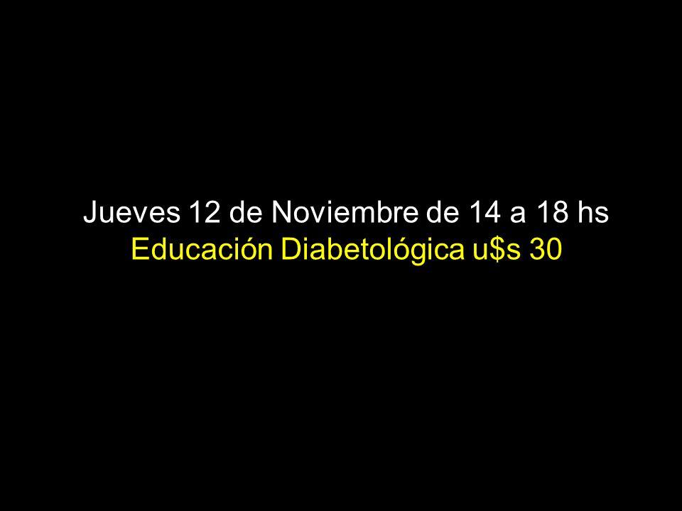 Jueves 12 de Noviembre de 14 a 18 hs Educación Diabetológica u$s 30